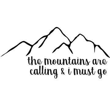 The Mountains Are Calling and I Must Go Simple by annmariestowe