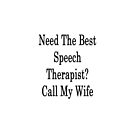 Need The Best Speech Therapist? Call My Wife  by supernova23