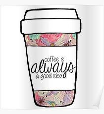 Coffee is Always a Good Idea Mug Poster