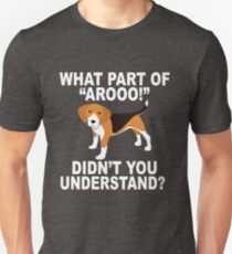 "What Part Of ""Aroo!"" Didn't You Understand? Unisex T-Shirt"