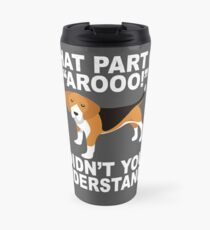 "What Part Of ""Aroo!"" Didn't You Understand? Travel Mug"