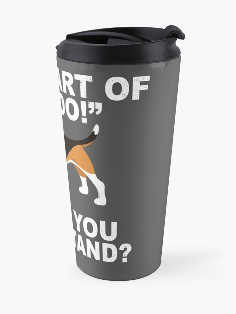 """Alternate view of What Part Of """"Aroo!"""" Didn't You Understand? Travel Mug"""