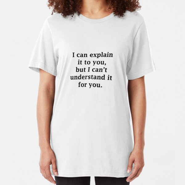 I Can Explain It To You Slim Fit T-Shirt