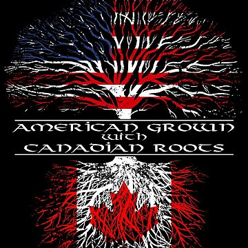 American Grown with Canadian Roots by ianscott76