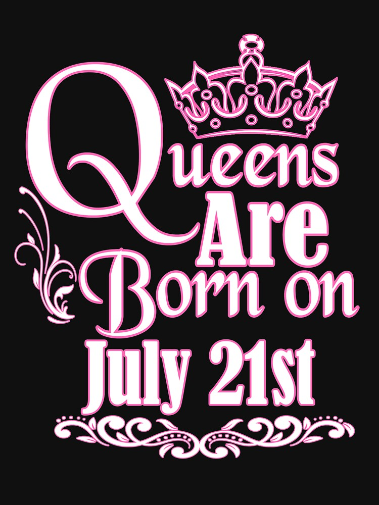 Queens Are Born On July 21st Funny Birthday T-Shirt by matt76c
