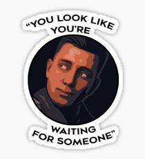 You Look Like You're Waiting For Someone Sticker