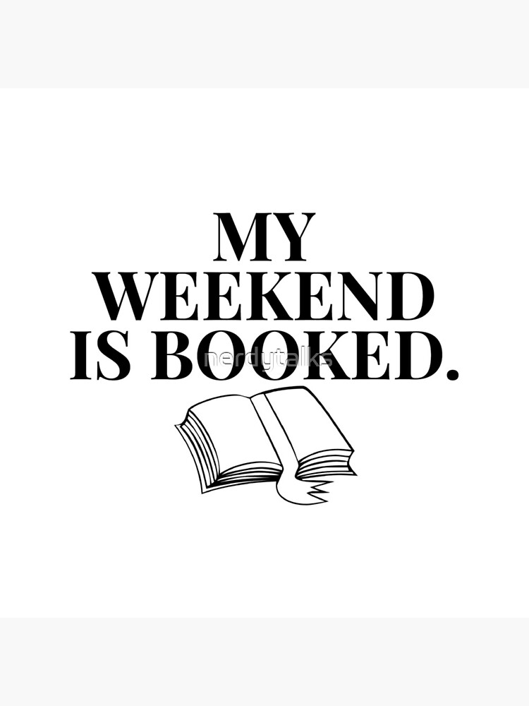 My Weekend is Booked (white) by nerdytalks
