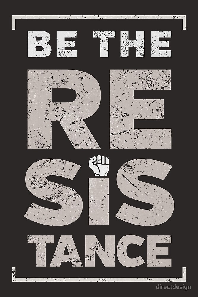 Be the Resistance protest by directdesign