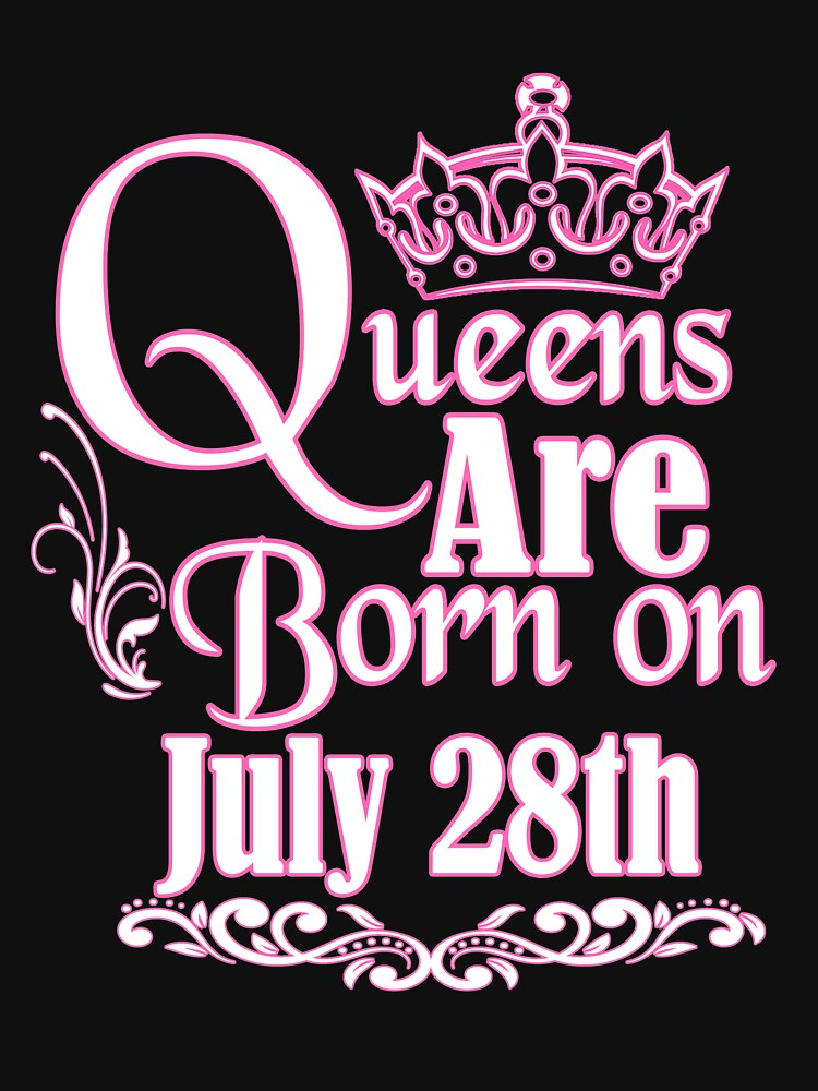 Queens Are Born On July 28th Funny Birthday T-Shirt by matt76c