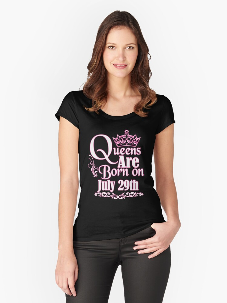 Queens Are Born On July 29th Funny Birthday T-Shirt Women's Fitted Scoop T-Shirt Front