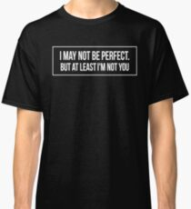 Cool funny vintage not you perfect me sarcastic t-shirt Classic T-Shirt