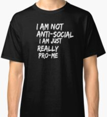 Not anti social funny sarcastic t-shirt Classic T-Shirt
