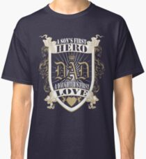 A Son's First Hero, A Daughter's First Love Classic T-Shirt