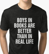 Boys In Books Are Better Than In Real Life - Funny T-shirts, Cases, and Art Tri-blend T-Shirt