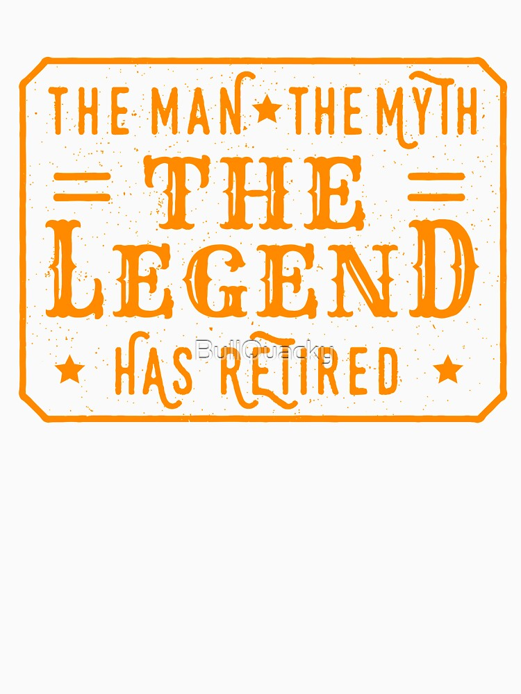The Man The Myth The Legend - Has Retired  by BullQuacky
