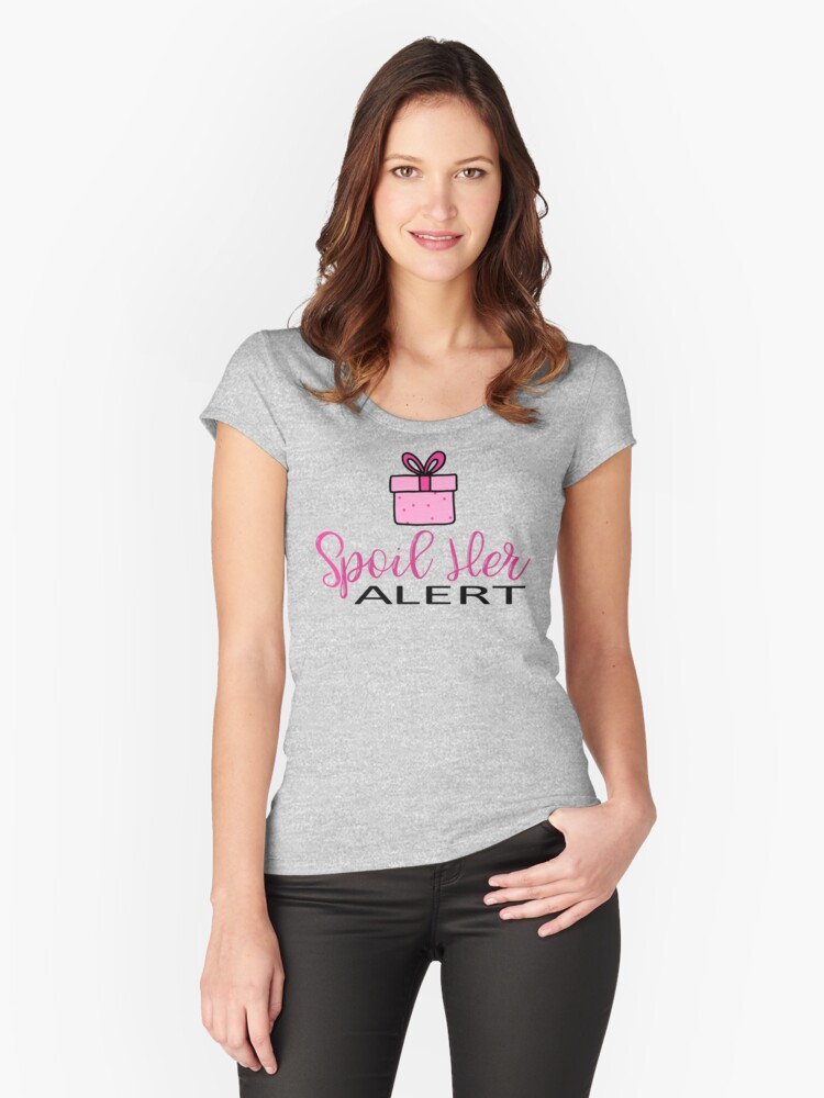 Spoil Her Alert Design Women's Fitted Scoop T-Shirt Front