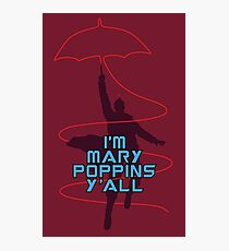 I'm Mary Poppins Y'all Photographic Print