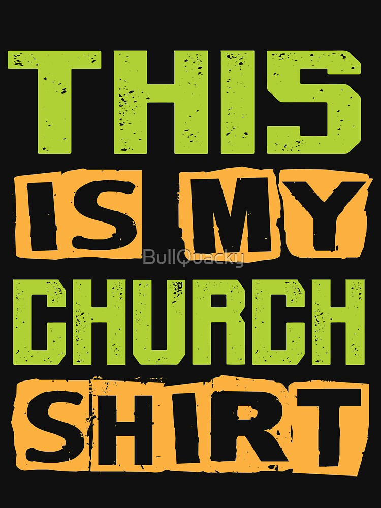 This is my Church Shirt - Funny Christian Proud Member  by BullQuacky
