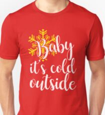 Baby It's Cold Outside Unisex T-Shirt