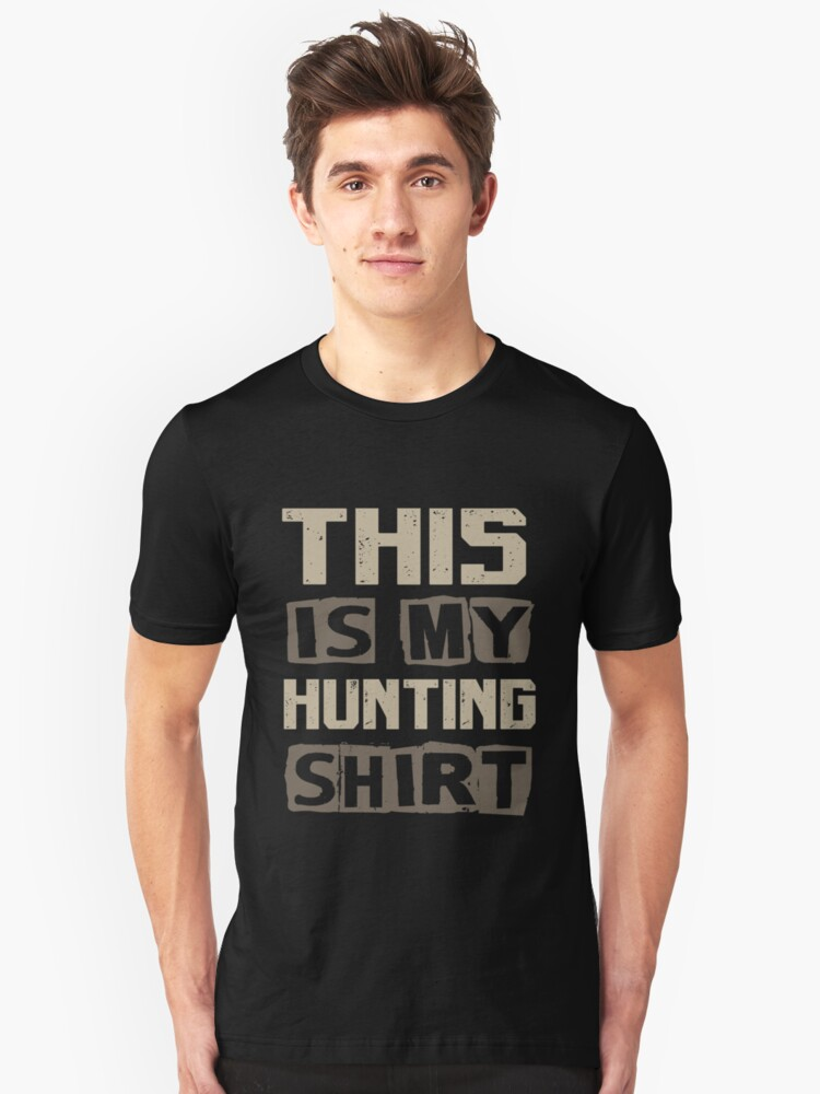 This is my hunting shirt - Hunter Tee Unisex T-Shirt Front