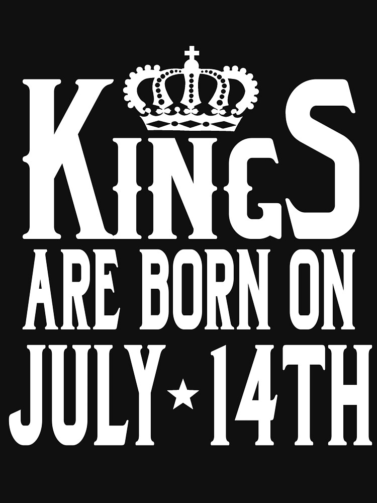 Kings Are Born On July 14th Funny Birthday T-Shirt by matt76c