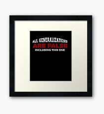 Funny Saying - All Generalizations Are False Framed Print