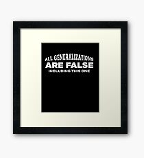 Funny Saying t - All Generalizations Are False Framed Print