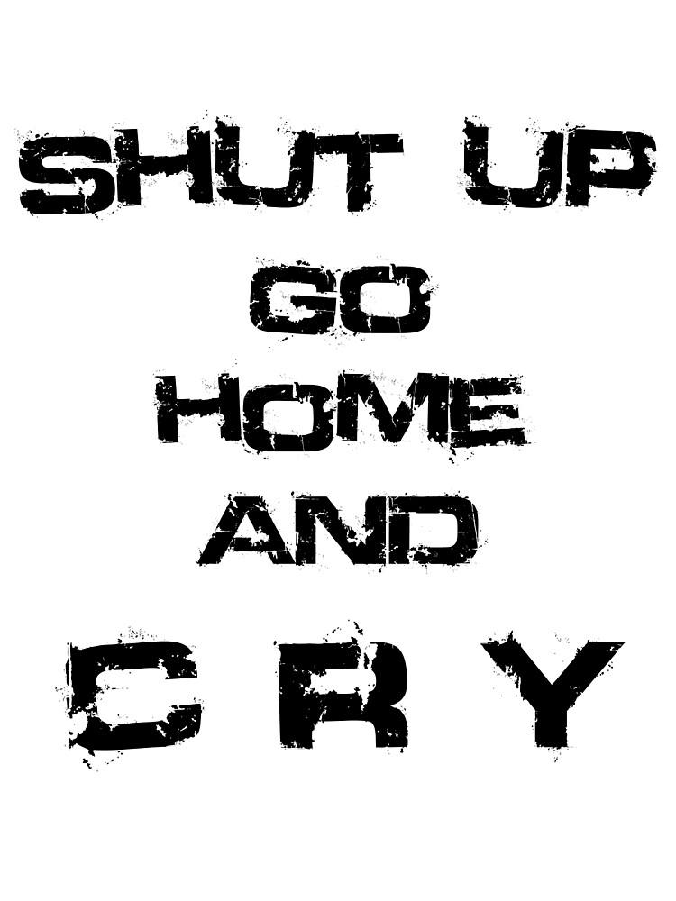 shut up go home by iamGenna