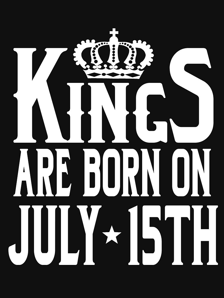 Kings Are Born On July 15th Funny Birthday T-Shirt by matt76c