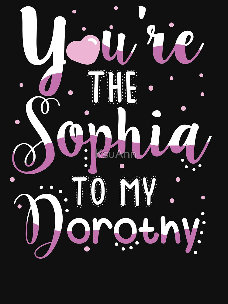 You're are the Sophia to My Dorothy by KsuAnn