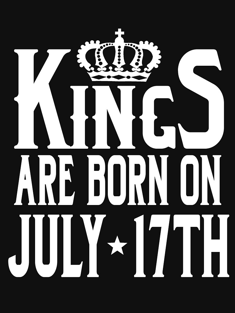 Kings Are Born On July 17th Funny Birthday T-Shirt by matt76c