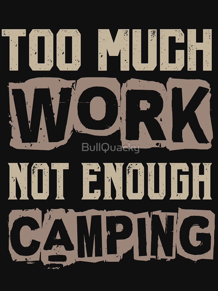 Too Much Work Not Enough Camping Funny Outdoors by BullQuacky