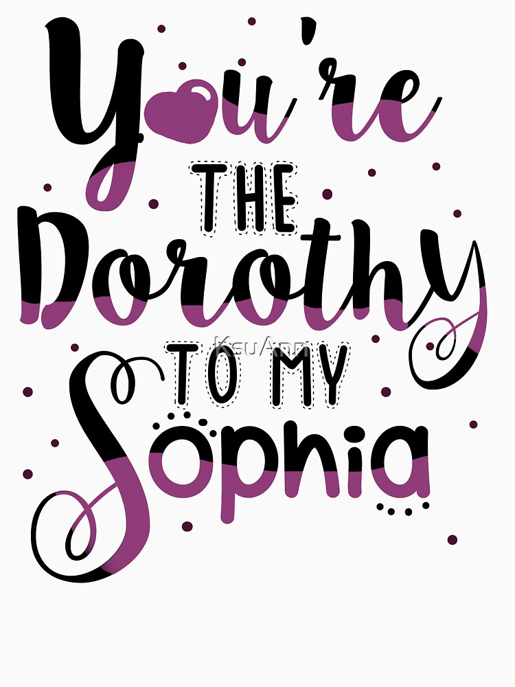 You're the Dorothy to my Sophia by KsuAnn