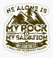 He alone is my rock and my salvation, my fortress;  I shall not be greatly shaken Sticker