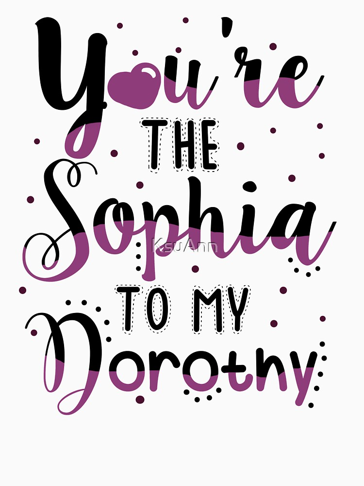 You're the Sophia to my Dorothy by KsuAnn