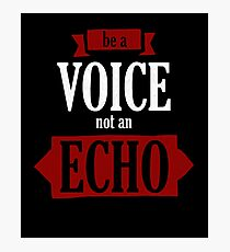 Be A Voice Not An Echo Quote  Photographic Print