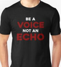 Be A Voice Not An Echo Quote  T-Shirt