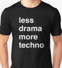 Less drama more techno Unisex T-Shirt