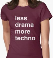 Less drama more techno Womens Fitted T-Shirt