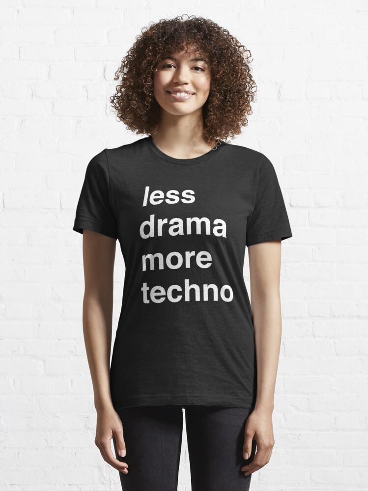 Alternate view of Less drama more techno Essential T-Shirt