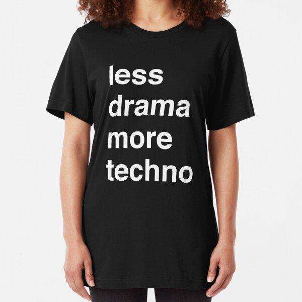 Less drama more techno Slim Fit T-Shirt