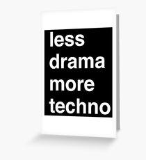 Less drama more techno Greeting Card