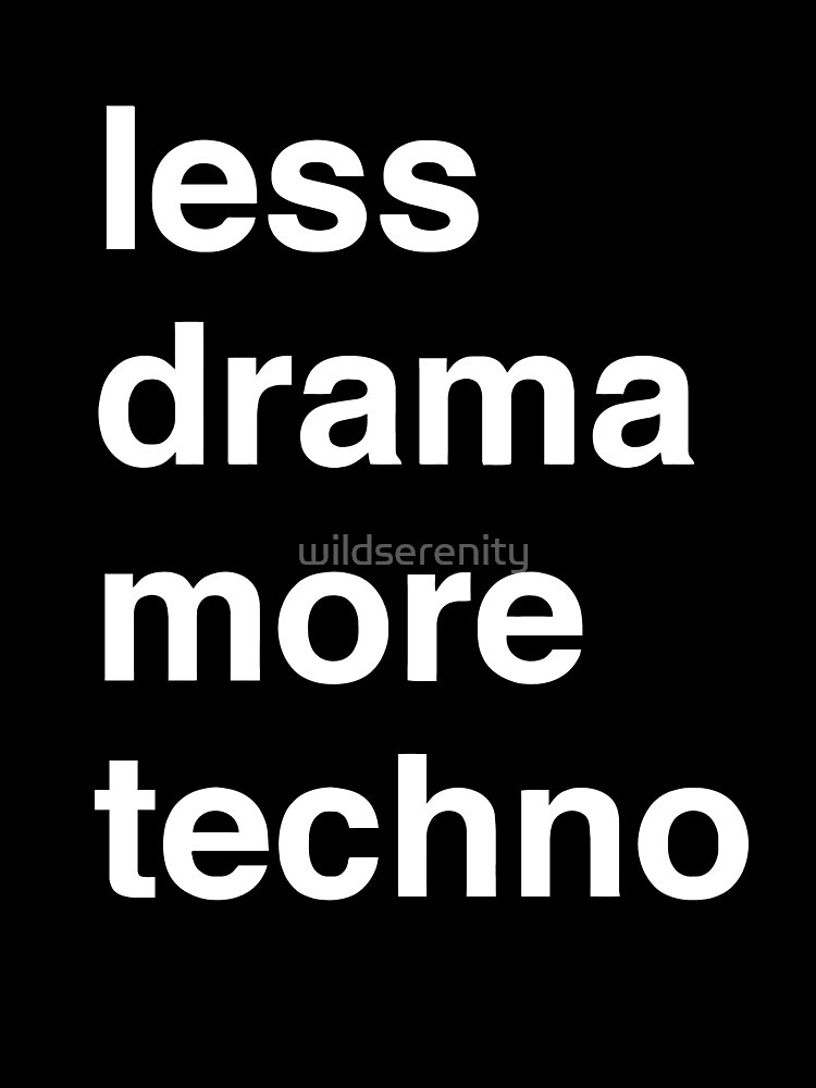 Less drama more techno by wildserenity