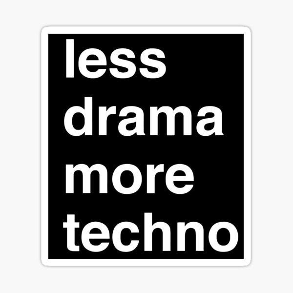 Moins de drame plus de techno Sticker
