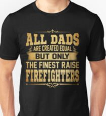 All Dads Created Equal Finest Raise Firefighters T-Shirt Unisex T-Shirt