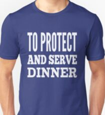 To Protect and Serve Dinner T-Shirt