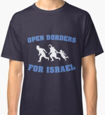 Open Borders For Isreal Classic T-Shirt