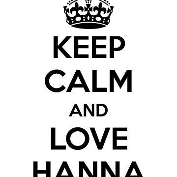 Keep Calm and Love Hanna by maniacreations