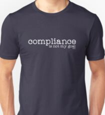 Compliance is not my goal . Unisex T-Shirt