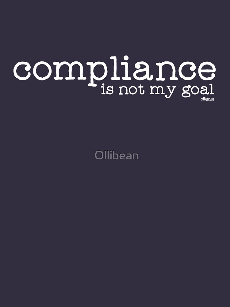 Compliance is not my goal . by Ollibean